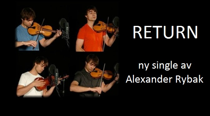 RETURN – ny sang og musikk video fra Alexander Rybak
